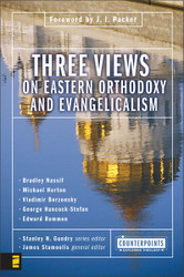 Three Views on Eastern Orthodoxt and Evangelicalism